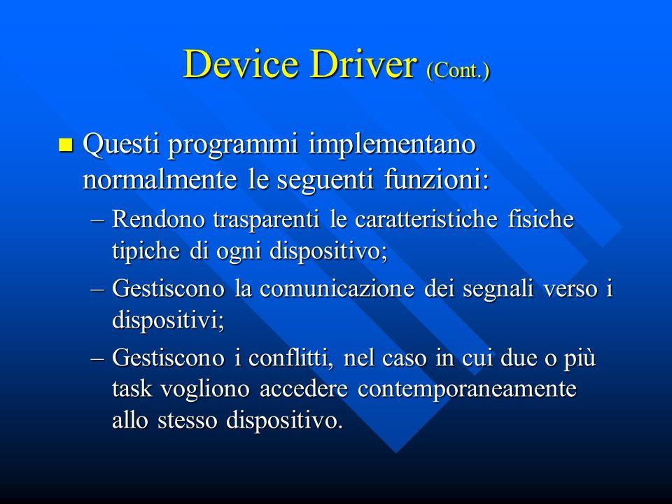 Device Driver (Cont.) Questi programmi implementano normalmente le seguenti funzioni: