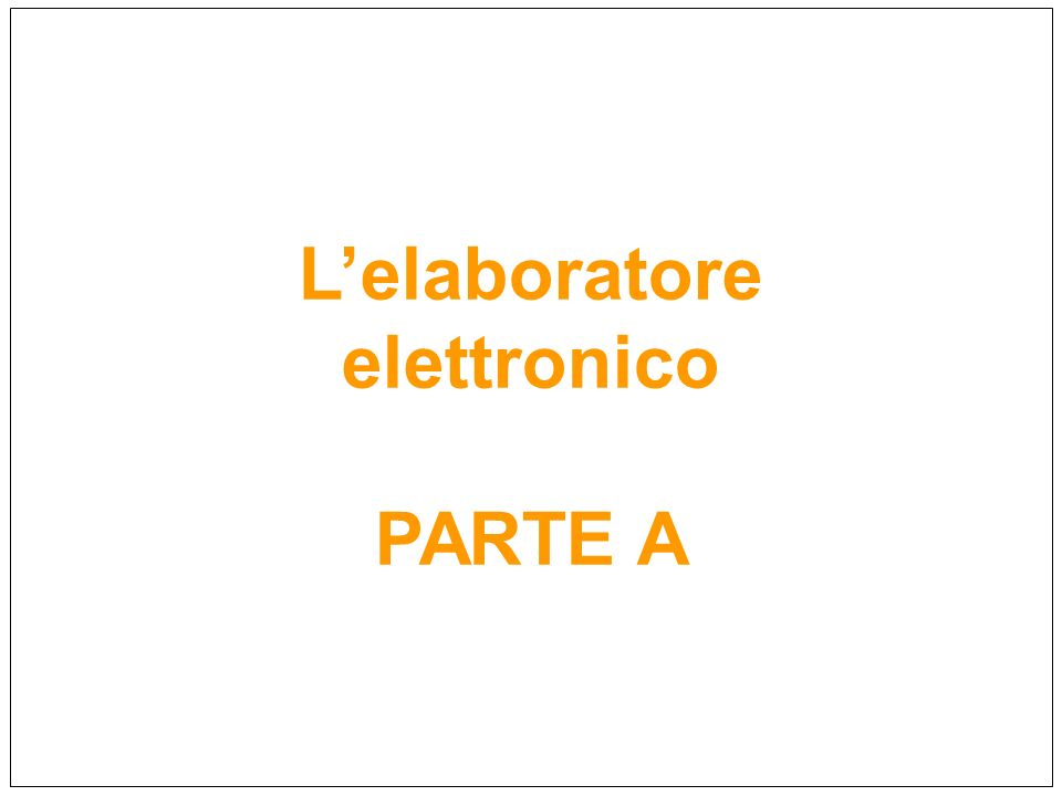 L'elaboratore elettronico