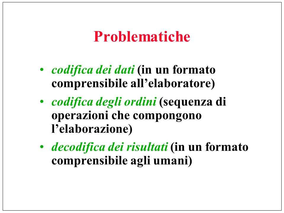 Problematiche codifica dei dati (in un formato comprensibile all'elaboratore)