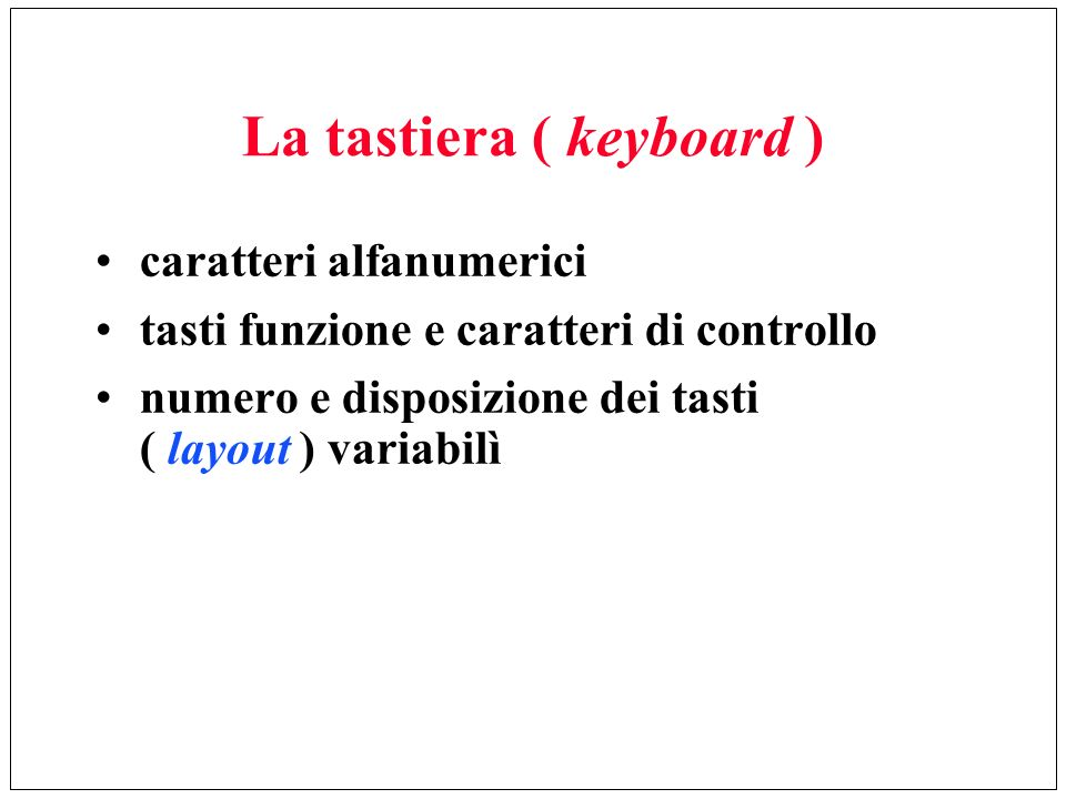 La tastiera ( keyboard )