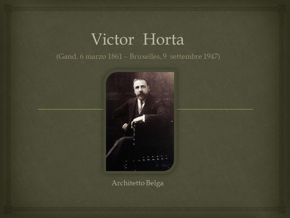 Victor Horta (Gand, 6 marzo 1861 – Bruxelles, 9 settembre 1947)
