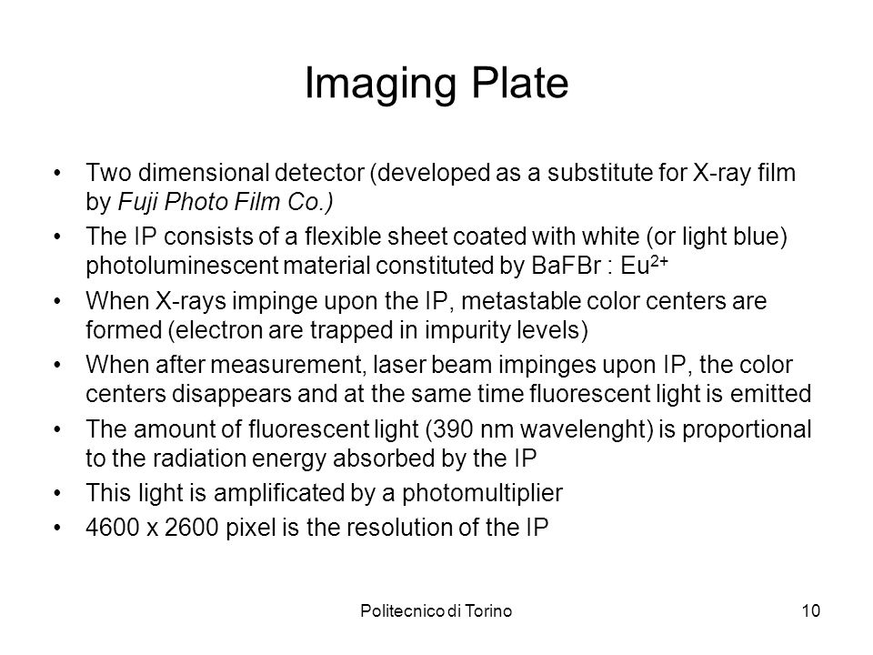 Imaging PlateTwo dimensional detector (developed as a substitute for X-ray film by Fuji Photo Film Co.)