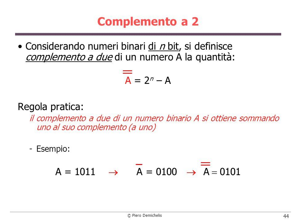 Complemento a 2Considerando numeri binari di n bit, si definisce complemento a due di un numero A la quantità: