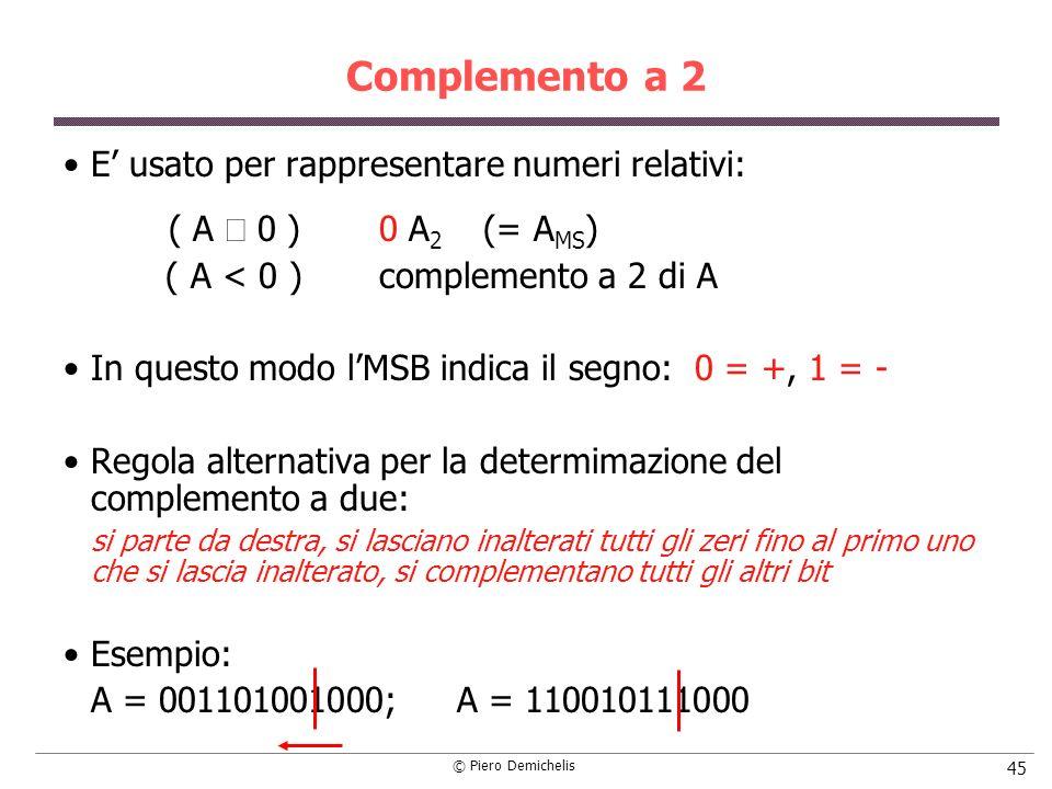 Complemento a 2 E' usato per rappresentare numeri relativi: