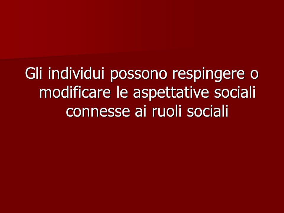 Gli individui possono respingere o modificare le aspettative sociali connesse ai ruoli sociali