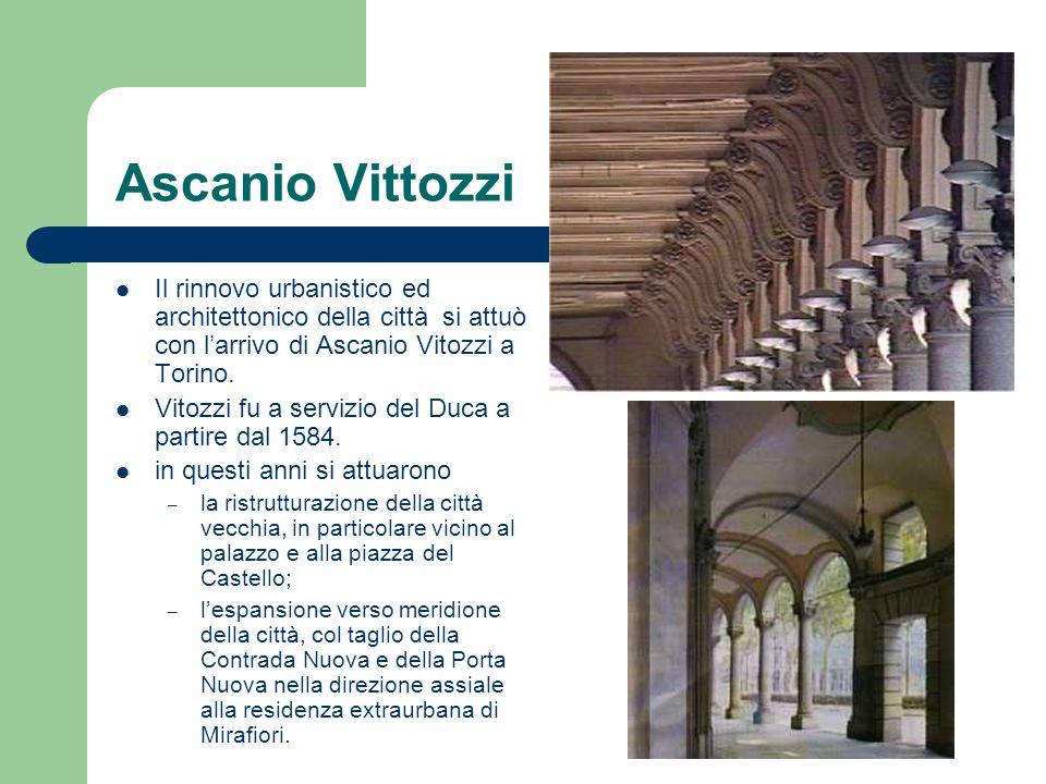 Ascanio VittozziIl rinnovo urbanistico ed architettonico della città si attuò con l'arrivo di Ascanio Vitozzi a Torino.