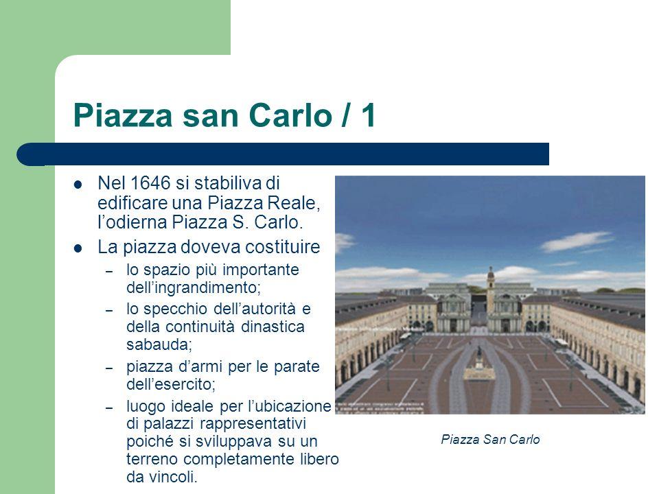 Piazza san Carlo / 1 Nel 1646 si stabiliva di edificare una Piazza Reale, l'odierna Piazza S. Carlo.