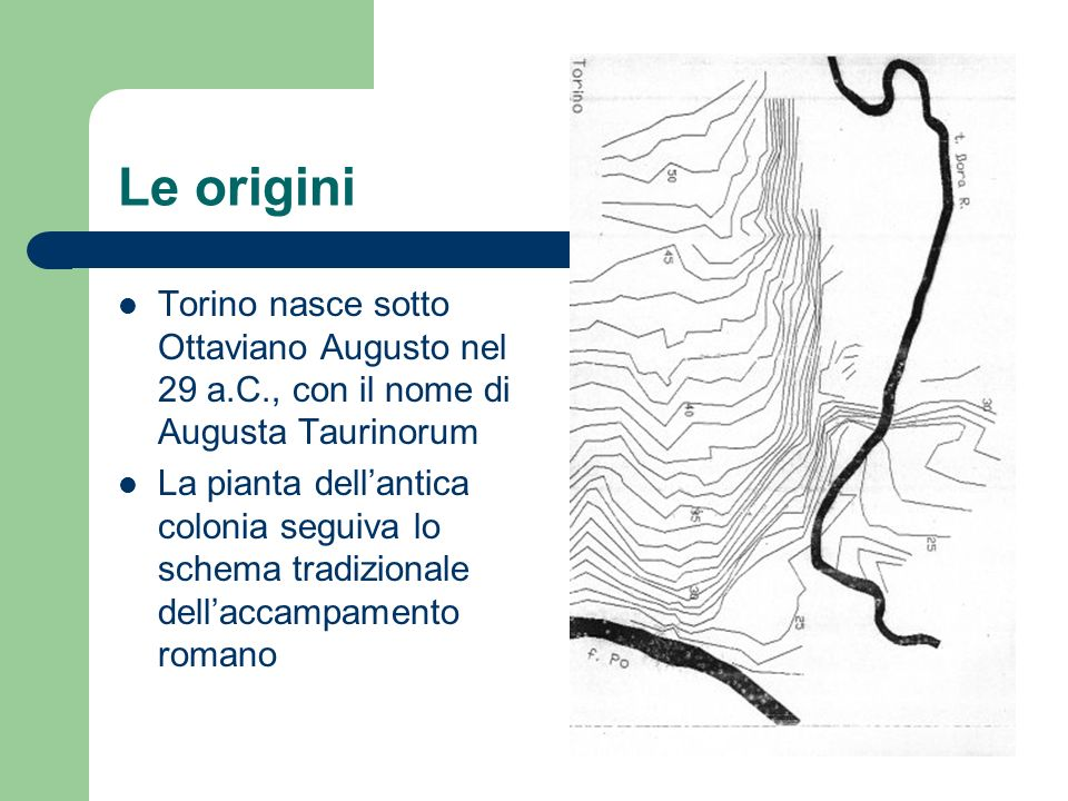 Le origini Torino nasce sotto Ottaviano Augusto nel 29 a.C., con il nome di Augusta Taurinorum.