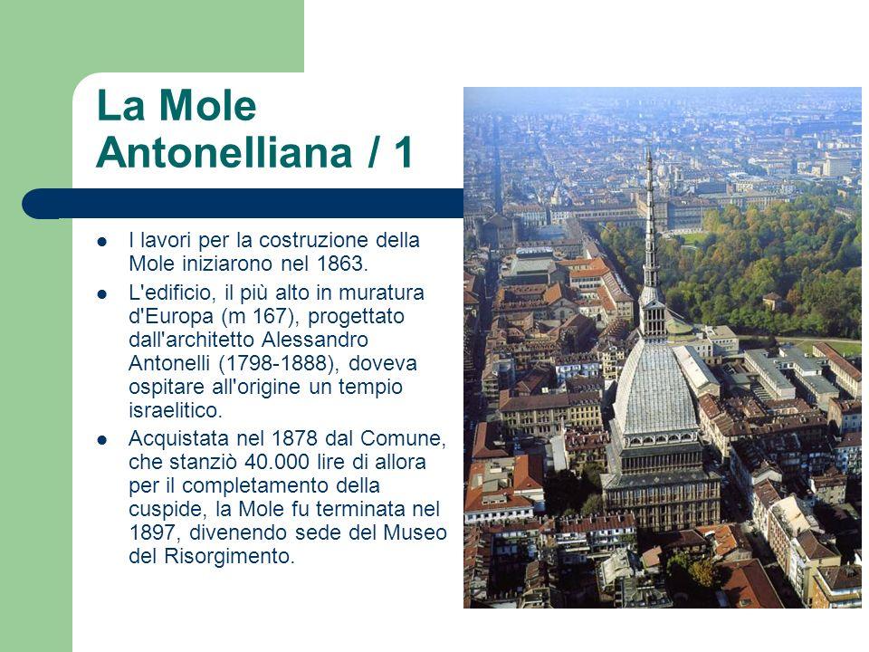 La Mole Antonelliana / 1 I lavori per la costruzione della Mole iniziarono nel 1863.
