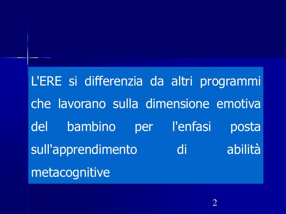 L ERE si differenzia da altri programmi che lavorano sulla dimensione emotiva del bambino per l enfasi posta sull apprendimento di abilità metacognitive