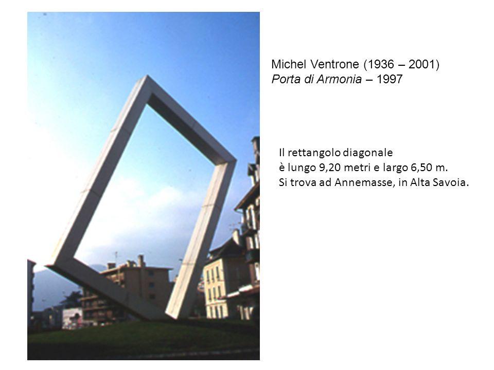 Michel Ventrone (1936 – 2001)Porta di Armonia – 1997. Il rettangolo diagonale. è lungo 9,20 metri e largo 6,50 m.