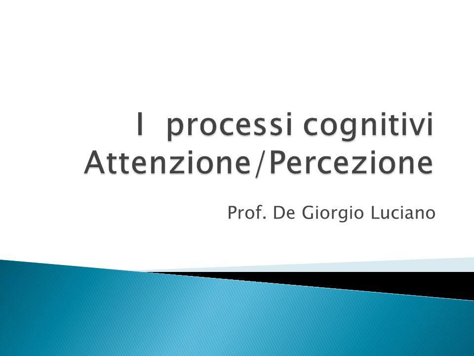 I processi cognitivi Attenzione/Percezione