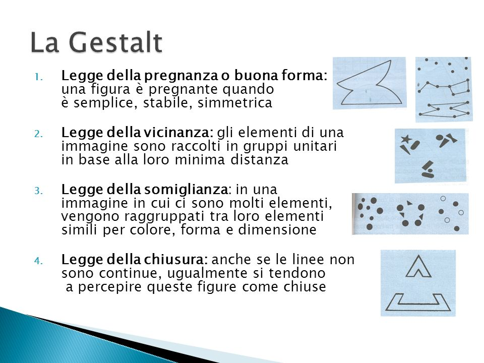 La Gestalt Legge della pregnanza o buona forma: una figura è pregnante quando è semplice, stabile, simmetrica.