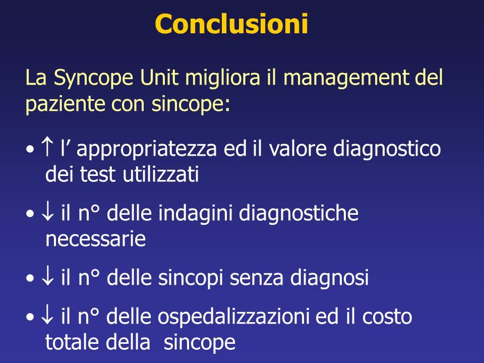 Conclusioni La Syncope Unit migliora il management del paziente con sincope:  l' appropriatezza ed il valore diagnostico.