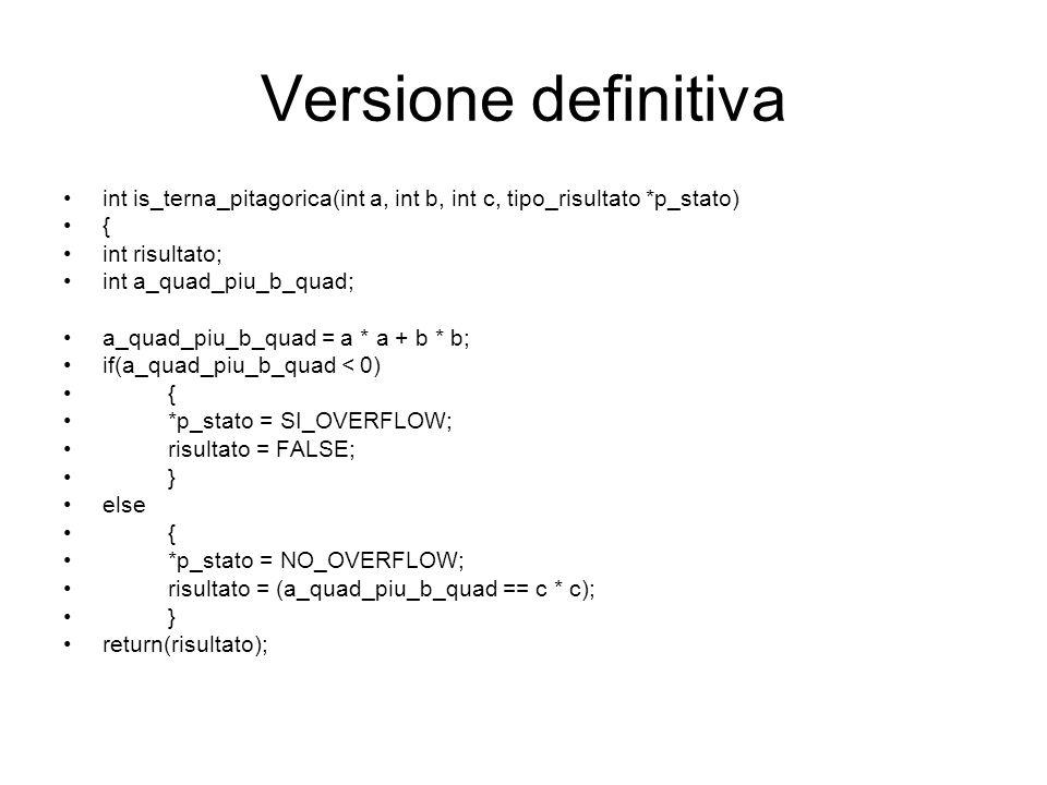 Versione definitiva int is_terna_pitagorica(int a, int b, int c, tipo_risultato *p_stato) { int risultato;