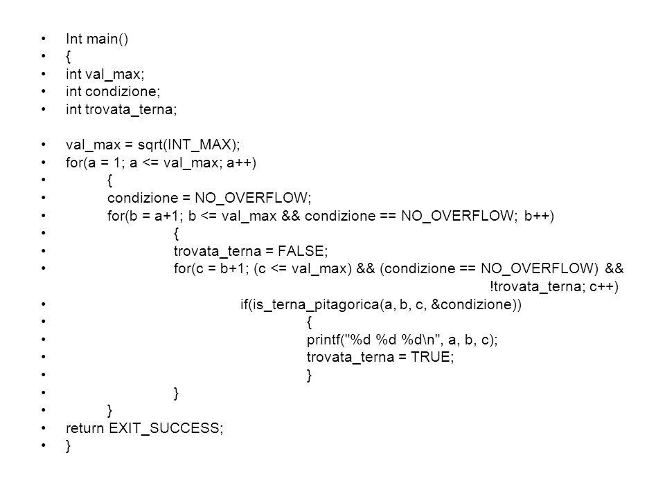 Int main() { int val_max; int condizione; int trovata_terna; val_max = sqrt(INT_MAX); for(a = 1; a <= val_max; a++)