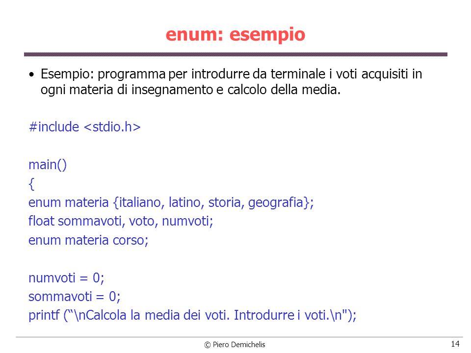 enum: esempio Esempio: programma per introdurre da terminale i voti acquisiti in ogni materia di insegnamento e calcolo della media.