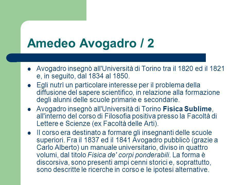 Amedeo Avogadro / 2 Avogadro insegnò all Università di Torino tra il 1820 ed il 1821 e, in seguito, dal 1834 al 1850.