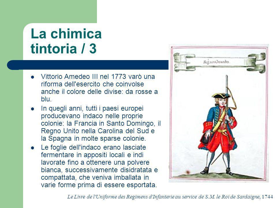 La chimica tintoria / 3 Vittorio Amedeo III nel 1773 varò una riforma dell esercito che coinvolse anche il colore delle divise: da rosse a blu.