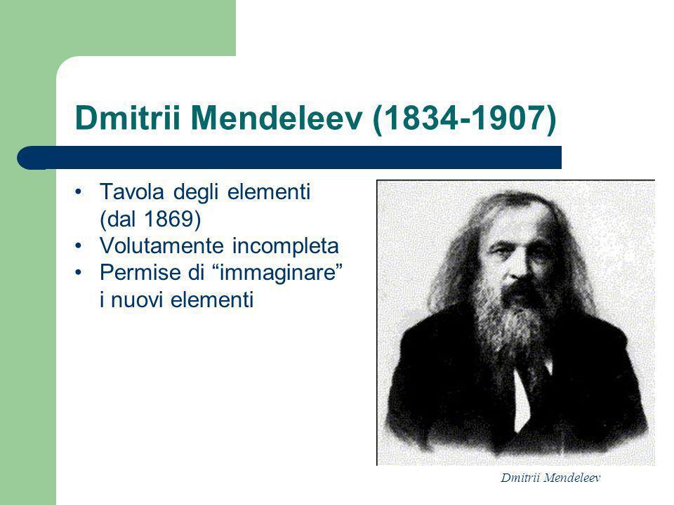 Dmitrii Mendeleev (1834-1907) Tavola degli elementi (dal 1869)