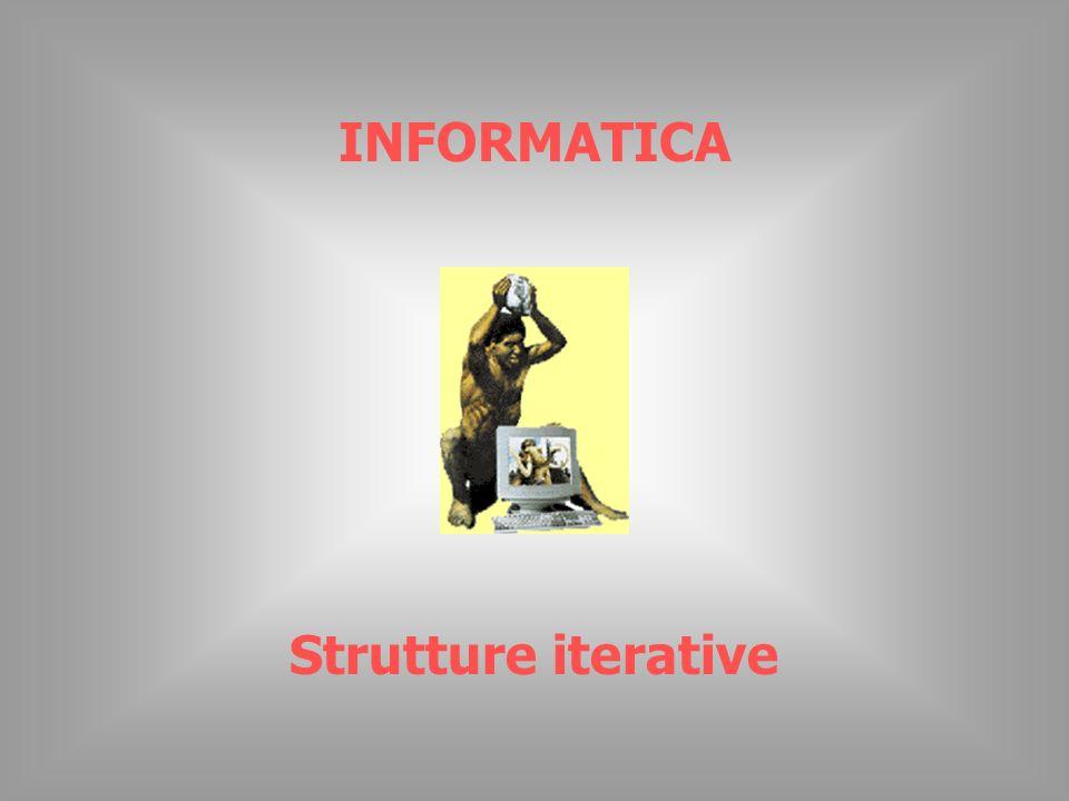 INFORMATICA Strutture iterative
