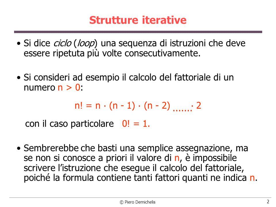 Strutture iterative Si dice ciclo (loop) una sequenza di istruzioni che deve essere ripetuta più volte consecutivamente.