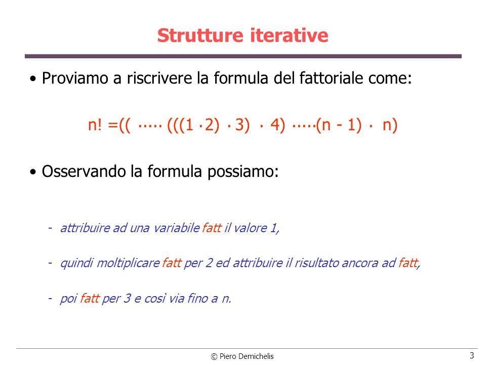 Strutture iterative Proviamo a riscrivere la formula del fattoriale come: n! =(( (((1 2) 3) 4) (n - 1) n)