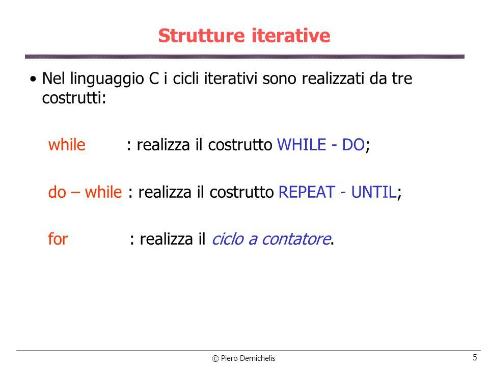 Strutture iterative Nel linguaggio C i cicli iterativi sono realizzati da tre costrutti: while : realizza il costrutto WHILE - DO;