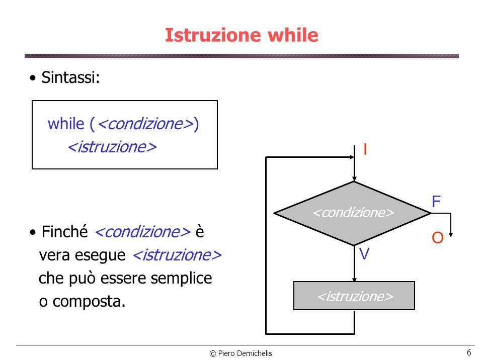 Istruzione while Sintassi: while (<condizione>)