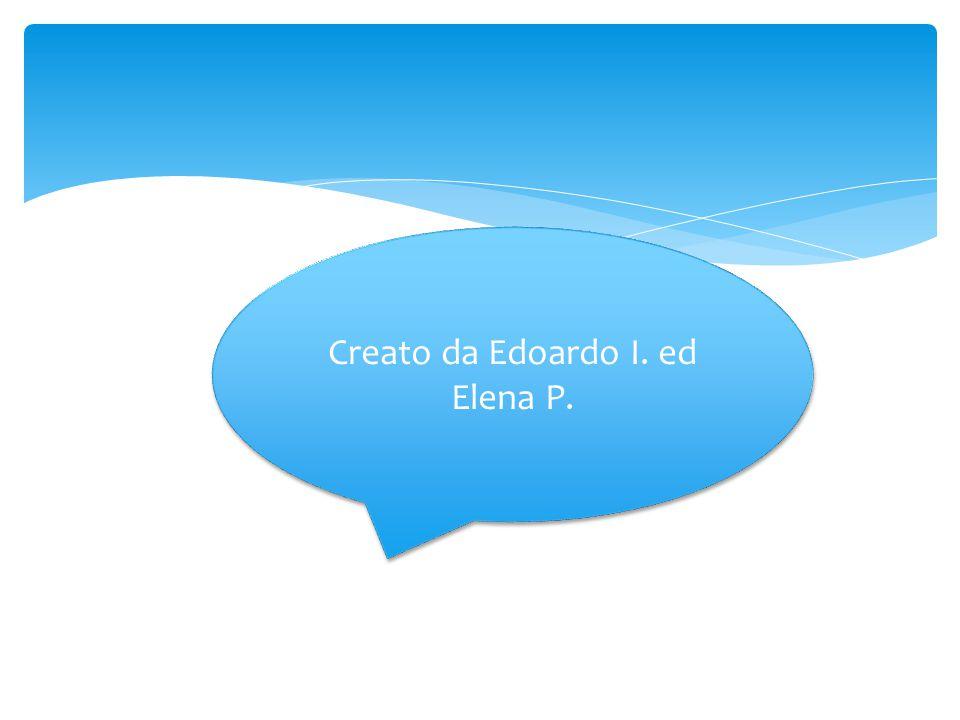 Creato da Edoardo I. ed Elena P.