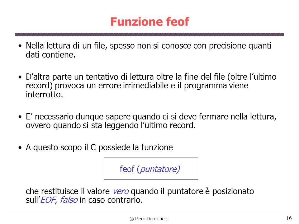 Funzione feof Nella lettura di un file, spesso non si conosce con precisione quanti dati contiene.