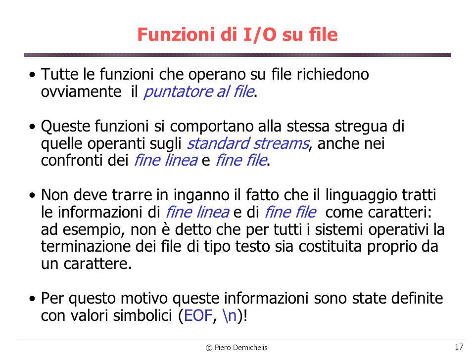Funzioni di I/O su file Tutte le funzioni che operano su file richiedono ovviamente il puntatore al file.