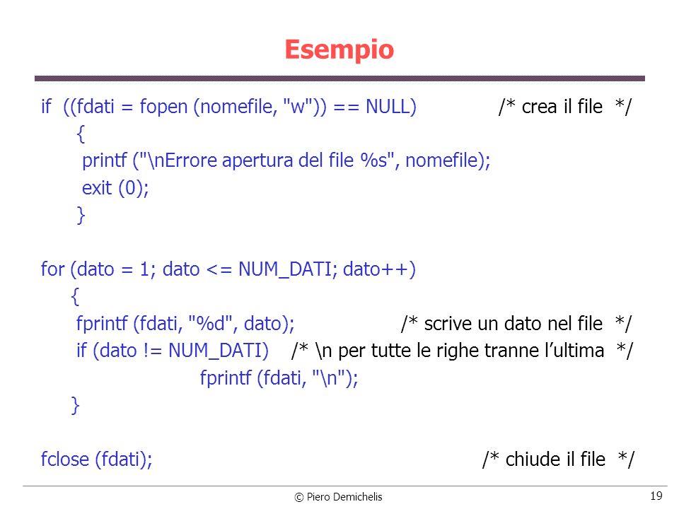 Esempio if ((fdati = fopen (nomefile, w )) == NULL) /* crea il file */ { printf ( \nErrore apertura del file %s , nomefile);