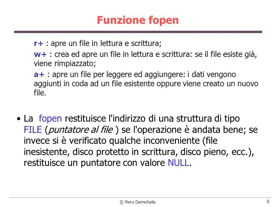 Funzione fopen r+ : apre un file in lettura e scrittura; w+ : crea ed apre un file in lettura e scrittura: se il file esiste già, viene rimpiazzato;