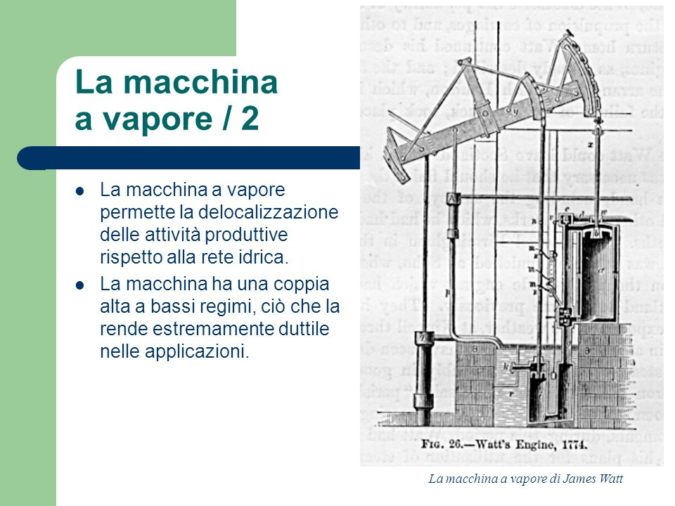 La macchina a vapore / 2. La macchina a vapore permette la delocalizzazione delle attività produttive rispetto alla rete idrica.