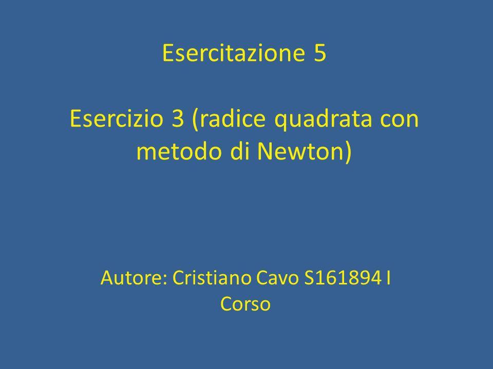 Esercitazione 5 Esercizio 3 (radice quadrata con metodo di Newton)