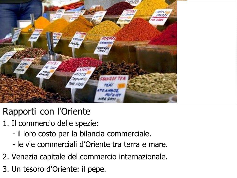 Rapporti con l Oriente 1. Il commercio delle spezie: