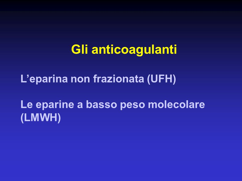 Gli anticoagulanti L'eparina non frazionata (UFH)