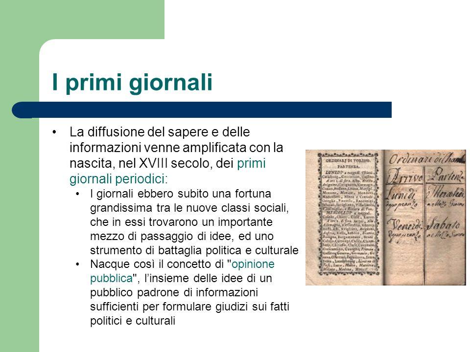 I primi giornali La diffusione del sapere e delle informazioni venne amplificata con la nascita, nel XVIII secolo, dei primi giornali periodici: