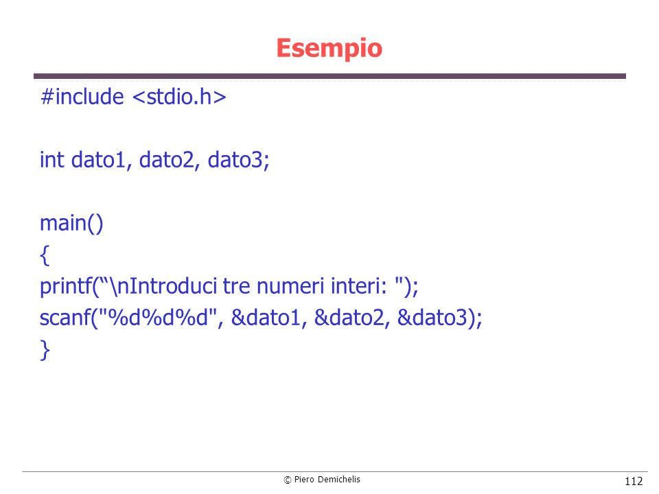 Esempio #include <stdio.h> int dato1, dato2, dato3; main() {
