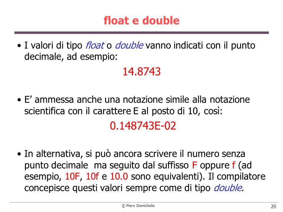 float e double I valori di tipo float o double vanno indicati con il punto decimale, ad esempio: 14.8743.