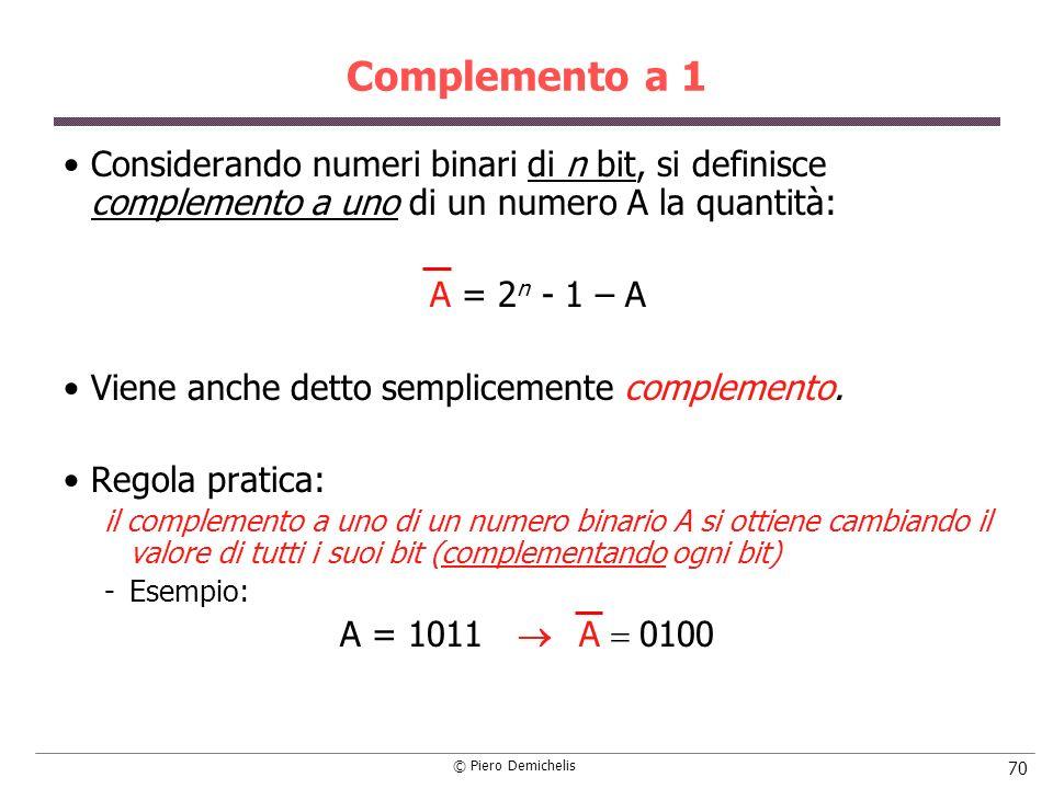 Complemento a 1 Considerando numeri binari di n bit, si definisce complemento a uno di un numero A la quantità: