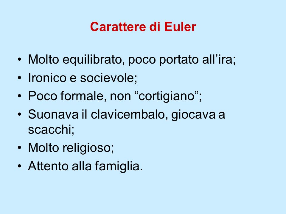 Carattere di Euler Molto equilibrato, poco portato all'ira; Ironico e socievole; Poco formale, non cortigiano ;