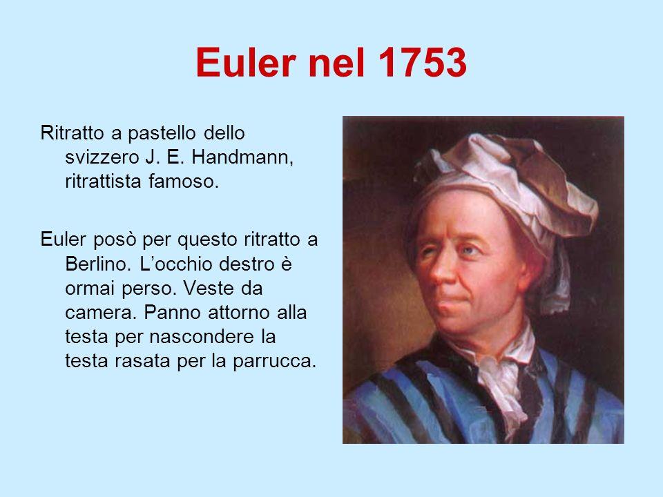 Euler nel 1753 Ritratto a pastello dello svizzero J. E. Handmann, ritrattista famoso.