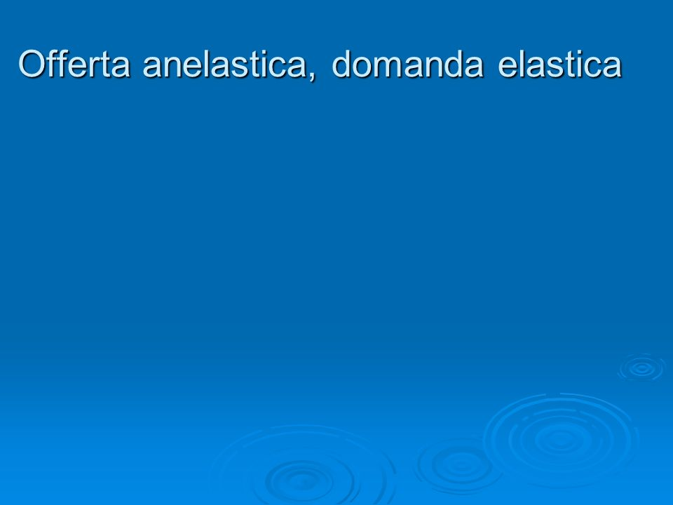 Offerta anelastica, domanda elastica