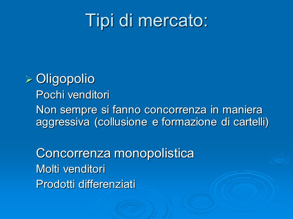 Tipi di mercato: Oligopolio Concorrenza monopolistica Pochi venditori