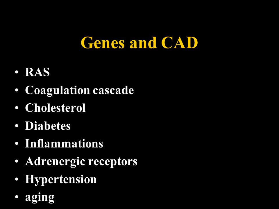 Genes and CAD RAS Coagulation cascade Cholesterol Diabetes