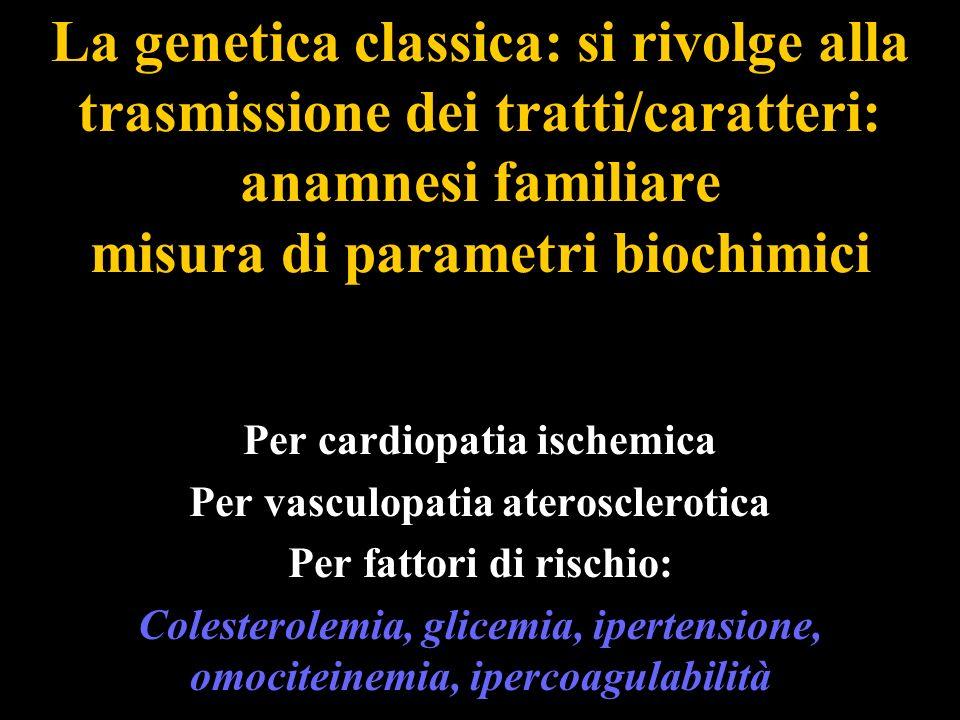La genetica classica: si rivolge alla trasmissione dei tratti/caratteri: anamnesi familiare misura di parametri biochimici
