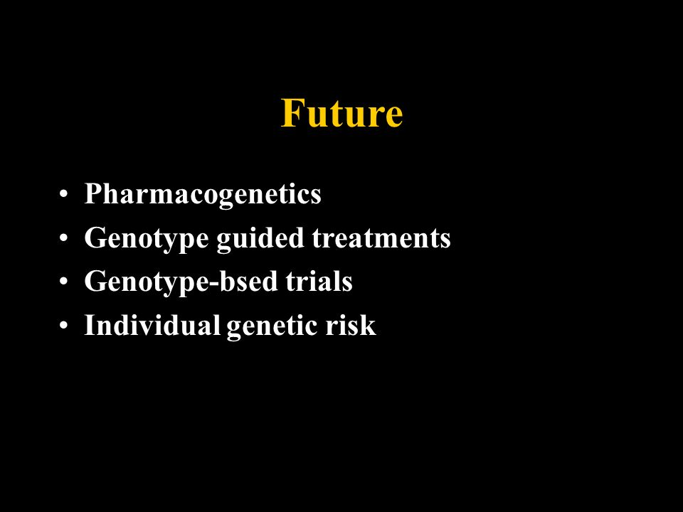 Future Pharmacogenetics Genotype guided treatments
