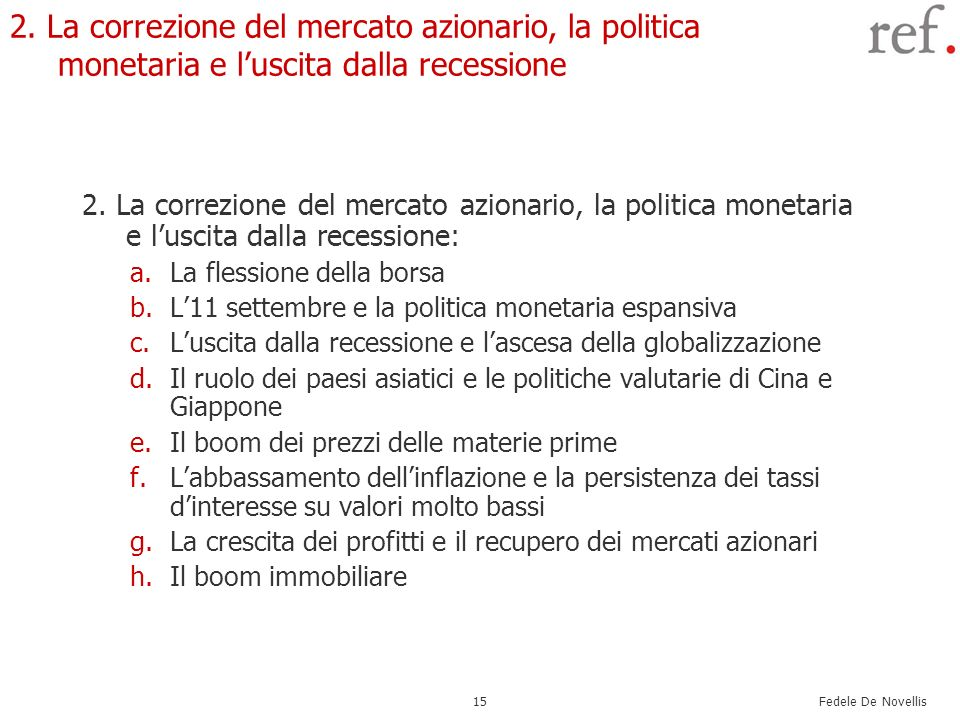 2. La correzione del mercato azionario, la politica monetaria e l'uscita dalla recessione
